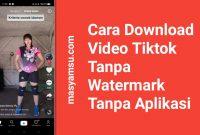 Cara Download Video Tiktok Tanpa Watermark Tanpa Aplikasi